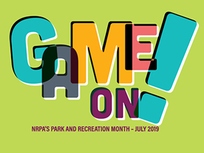 Game On NRPA's Park & Recreation Month July 2019